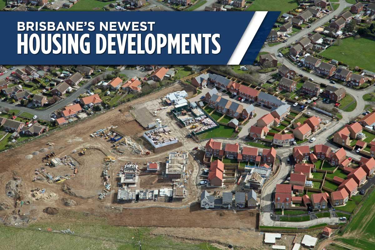 Brisbane's Newest Housing Developments