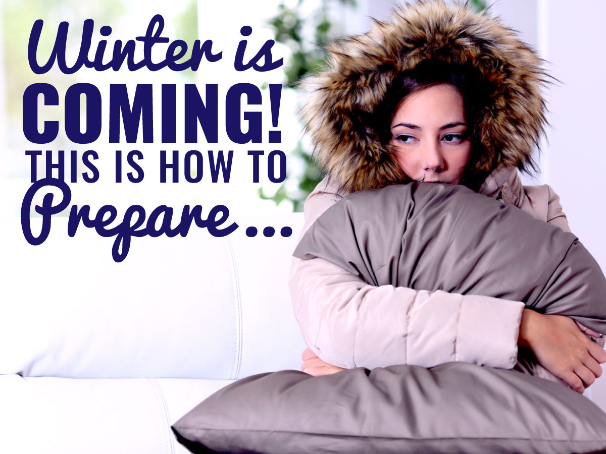 Winter is Coming! This is how to prepare...