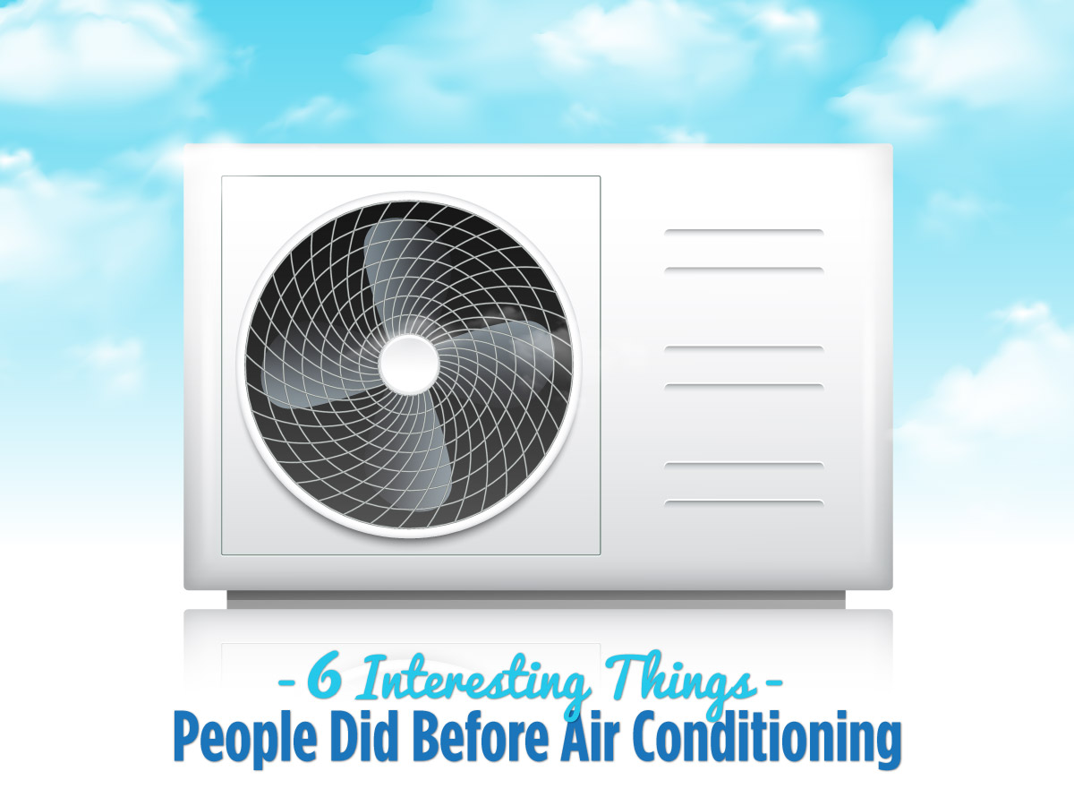 6 Interesting Things People Did Before Air Conditioning   Star Air Conditioning